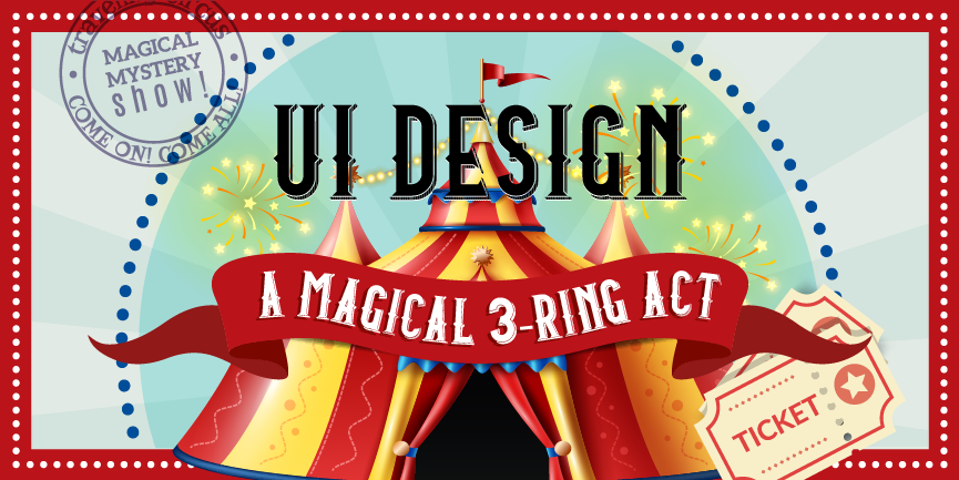 UI Design: A Magical Three-Ring Act