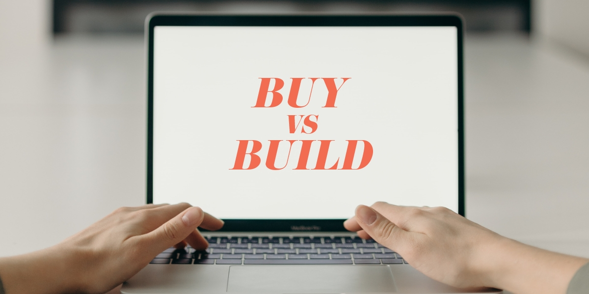 Custom Application Development – Buy vs Build